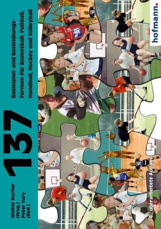 137 Basisspiel- und Basisübungsformen für Basketball, Fußball, Handball, Hockey und Volleyball