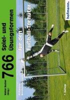 766 Spiel- und Übungsformen für den Fußball-Torhüter