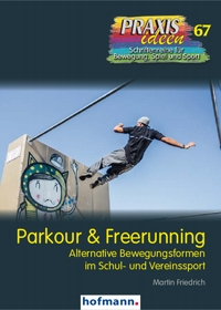 Parkour & Freerunning - Alternative Bewegungsformen im Schul- und Vereinssport