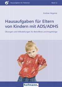 Hausaufgaben für Eltern von Kindern mit ADS/ADHS - Übungen und Hilfestellungen für Betroffene und Angehörige